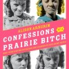 Confessions of a Prairie Bitch: How I Survived Nellie Oleson and Learned to Love Being Hated, Author Alison Arngrim