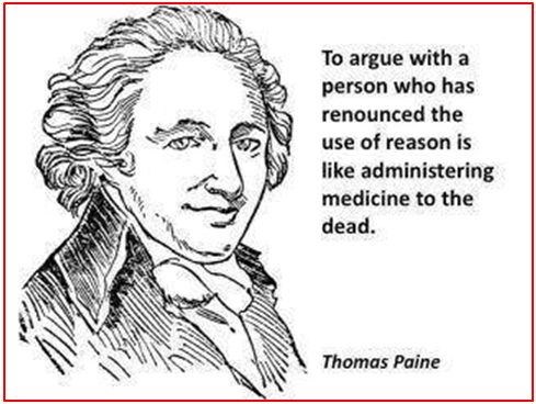 "Thomas Paine Quote published by Middle Class Warrior in Some Common Sense. The quote says, ""To Argue with a person who has renounced the use of reason is like administering medicine to the dead."""